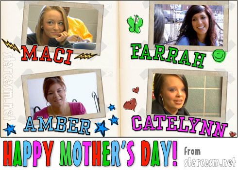 Happy Mother's Day to the Teen Moms from starcasm.net