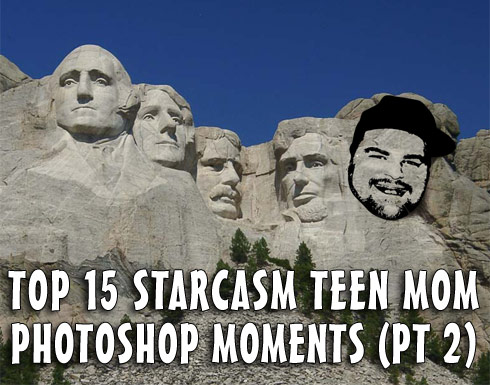 Top 15 Starcasm Teen Mom Photoshop Moments Part 2 of 2