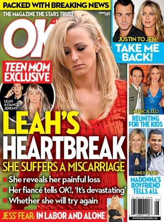 OK magazine cover story caliming Teen Mom Leah Messer has suffered a miscarriage