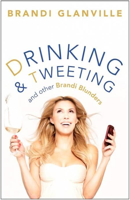 Brandi Glanville book cover Drinking and Tweeting and Other Brani Blunders