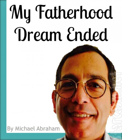 Michael Abraham - My Fatherhood Dream Ended