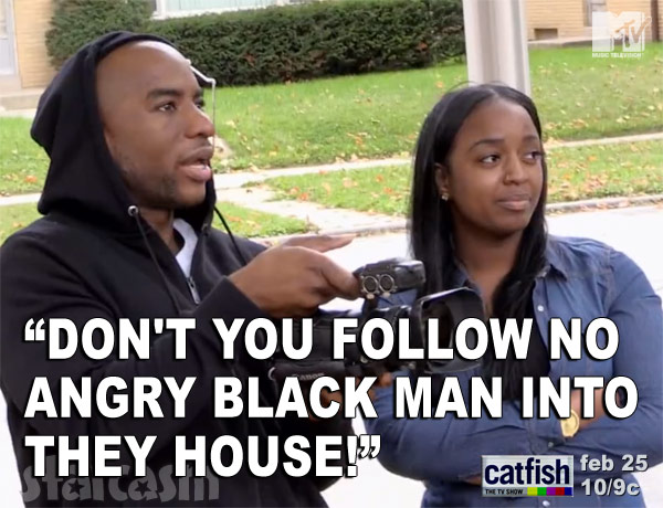 Catfish Charlamagne Tha God quote Don't you follow no angry black man into they house!