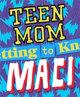 Teen_Mom_OG_Maci_font_Getting_To_Know_tn