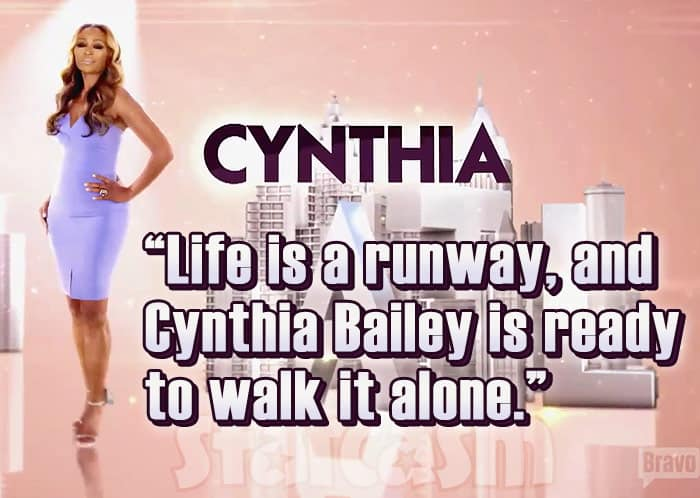 Cynthia Bailey tagline RHOA Season 9 Life is a runway, and Cynthia Bailey is ready to walk it alone.