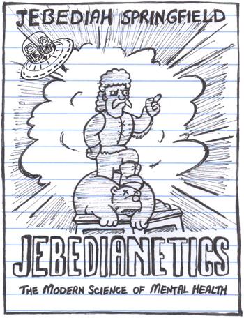 Jebedianetics by Springfield founder Jebediah Springfield