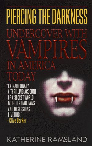 Piercing the Darkness: Undercover with Vampires in America Today by Ramsland