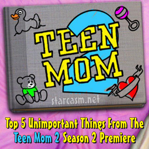 Top 5 Unimportant Things From The Teen Mom 2 Season 2 Premiere