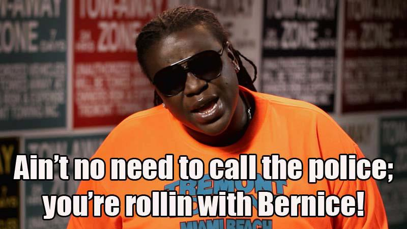 Ain't no need to call the police you're rollin with Bernice from Tremont Towing