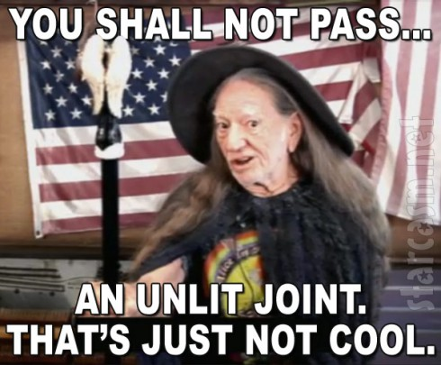 Willie Nelson auditions for Gandalf You shall not pass - an unlit joint. That's just not cool.