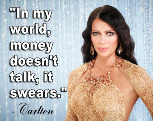 Real Housewives of Beverly Hills Carlton Gebbia tagline Season 4 In my world money doesn't talk it swears