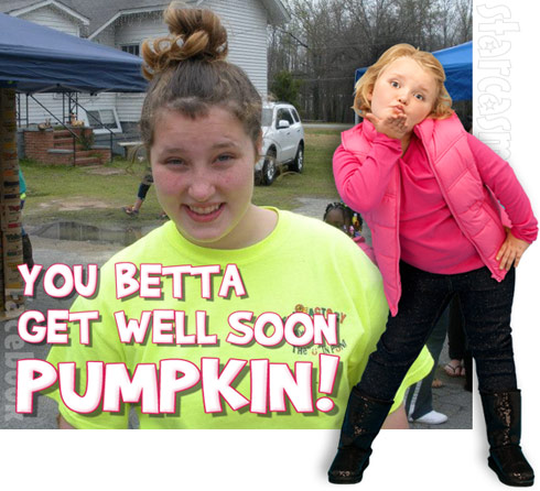 Honey Boo Boo says You betta get well soon Pumpkin! after her sister had to return to the hospital