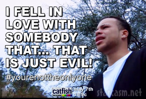 Catfish Season 3 quote I fell in love with somebody that is just evil