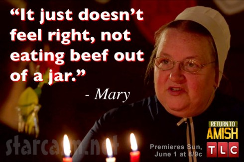 Breaking Amish Mary Schmucker quote It just doesn't seem right, not eating beef out of a jar
