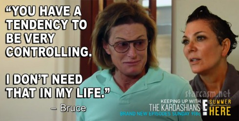 Bruce Jenner Kris Jenner KUWTK Season 9 quote You have a tendency to be very controlling