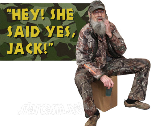 Uncle Si She said yes, Jack!
