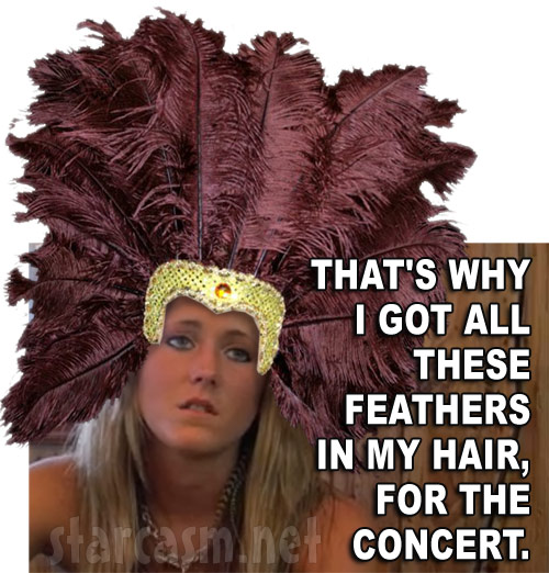 Jenelle Evans That's why I got all these feathers in my hair, for the Kesha concert