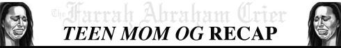 Farrah Abraham Crier Teen Mom OG recap