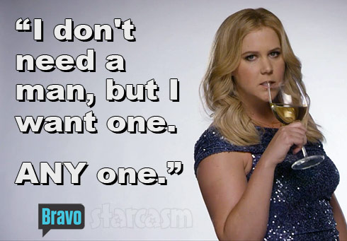 Amy Schumer Real Housewives quote I don't need a man but I want one. Any one.