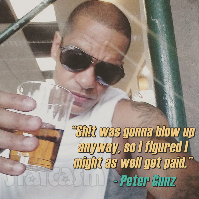 Peter Gunz quote Sh!t was gonna blow up anyway, so I figured I might as well get paid.