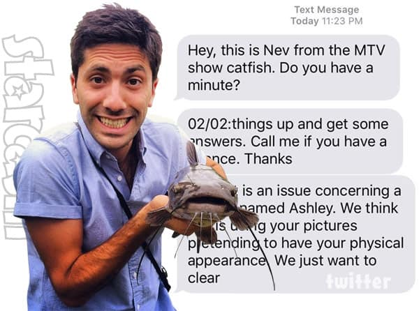Someone is catfishing folks as catfish host nev schulman for What does cat fishing mean
