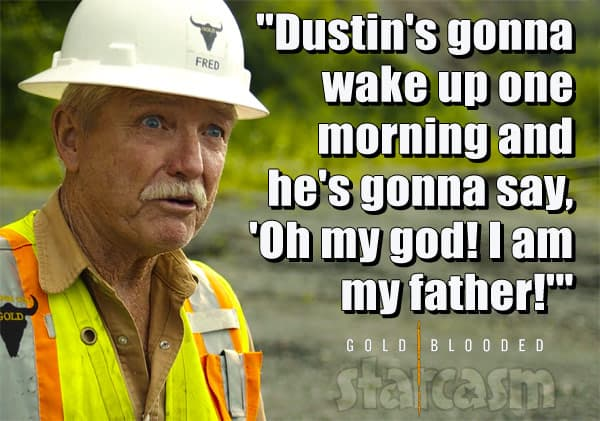 Gold Rush Dakota Fred Hurt Gold Blooded quote