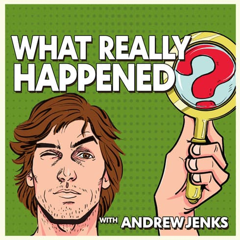 Andrew Jenks podcast What Really Happened podcast