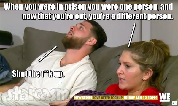 Love After Lockup Garrett Johnna quote When you were in prison you were one person and now that you're out you're a different person