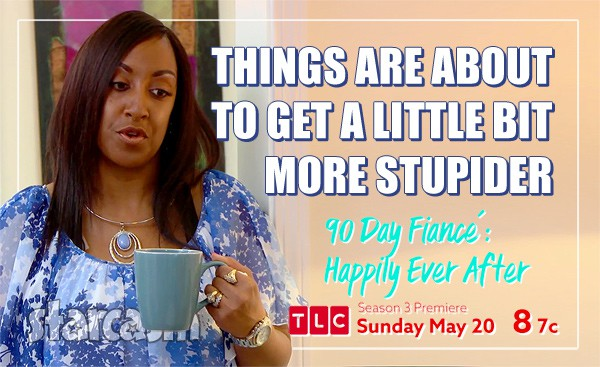 90 Day Fiance Happily Ever After Chantel's mom more stupider quote