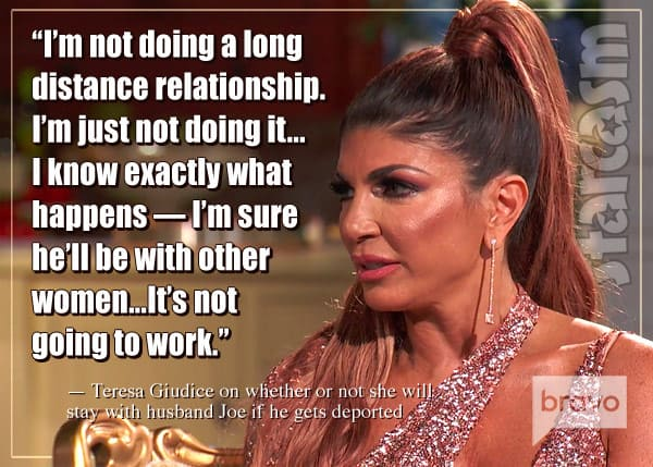 Real Housewives of New Jersey Teresa Giudice will divorce Joe Giudice if he is deported quote