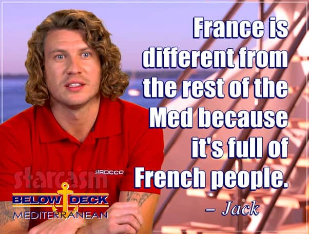 Below Deck Med Jack Stirrup quote France is different from the rest of the Med because it's full of French people