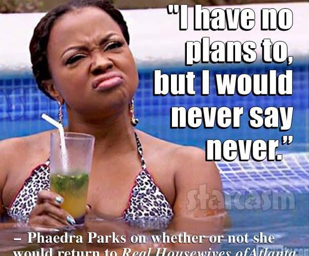 Phaedra Parks returning to Real Housewives of Atlanta quote