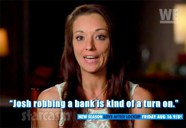 Love After Lockup Season 3 Cheryl quote about Josh robbing a bank