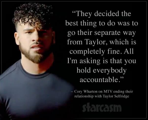 Cory Wharton quote about MTV firing Taylor Selfridge
